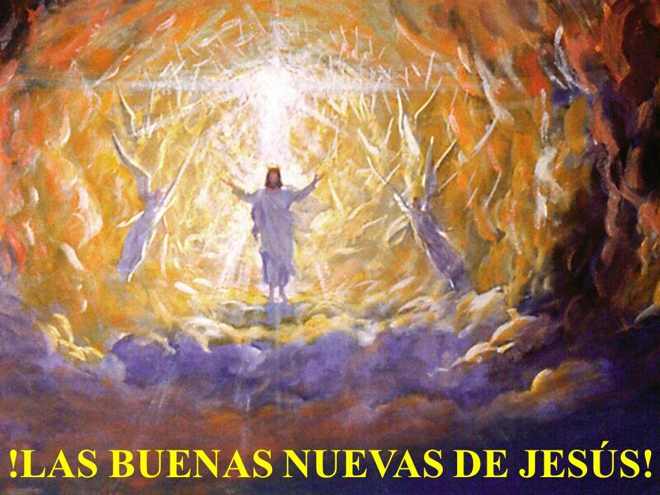 !LAS BUENAS NUEVAS DE JESÚS!