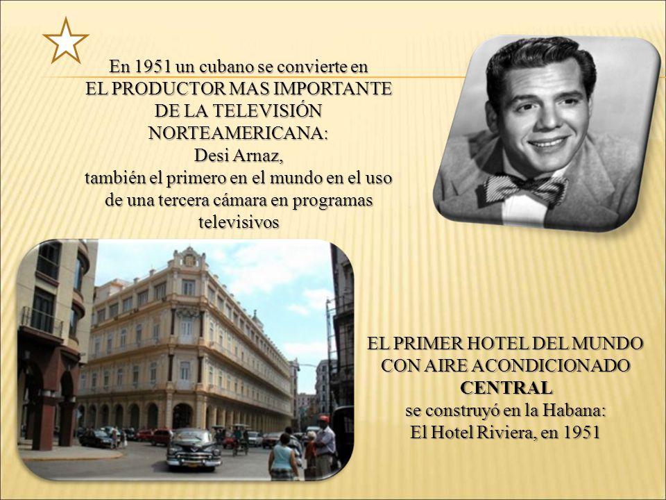 En 1951 un cubano se convierte en EL PRODUCTOR MAS IMPORTANTE