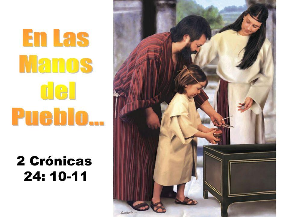 En Las Manos del Pueblo... 2 Crónicas 24: 10-11