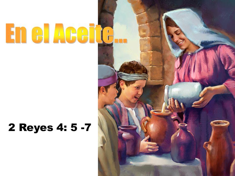 En el Aceite... 2 Reyes 4: 5 -7