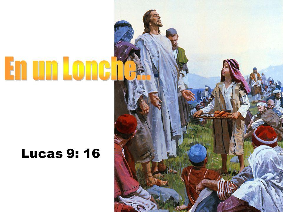 En un Lonche... Lucas 9: 16