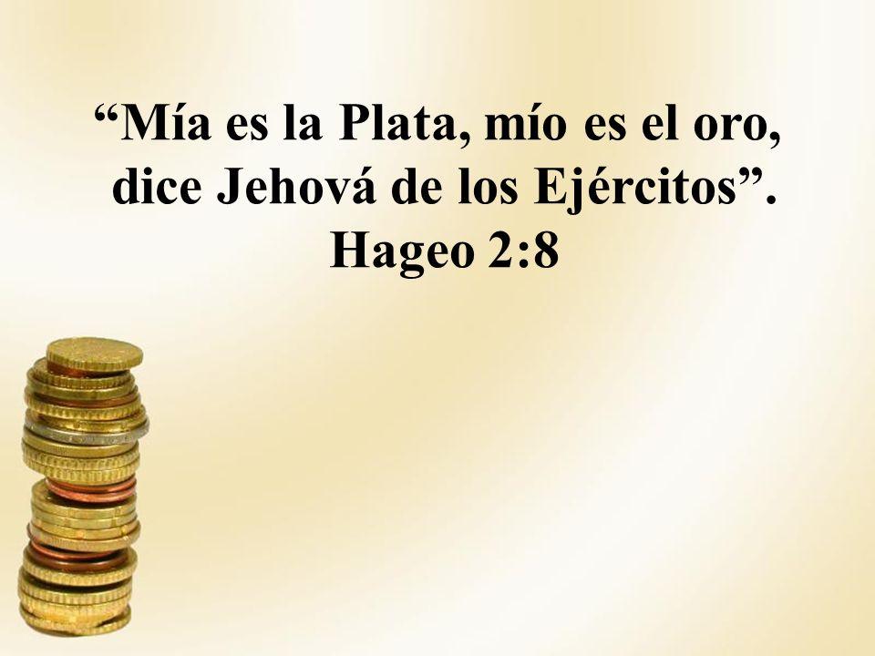 Mía es la Plata, mío es el oro, dice Jehová de los Ejércitos .