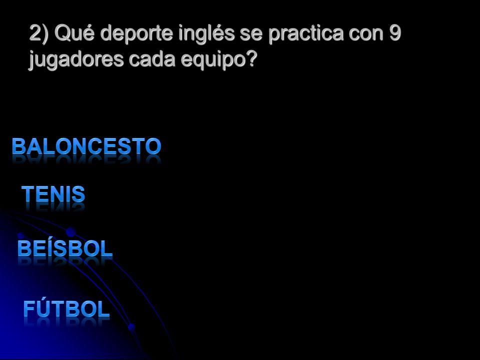 2) Qué deporte inglés se practica con 9 jugadores cada equipo