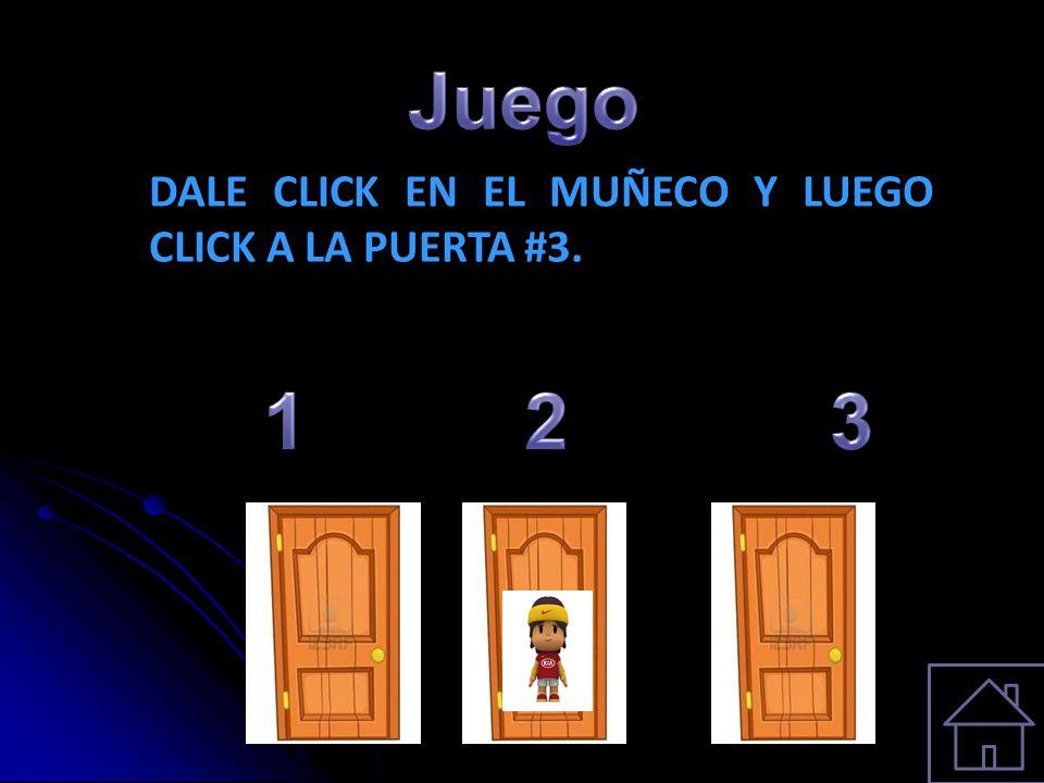 Juego DALE CLICK EN EL MUÑECO Y LUEGO CLICK A LA PUERTA #3. 1 2 3
