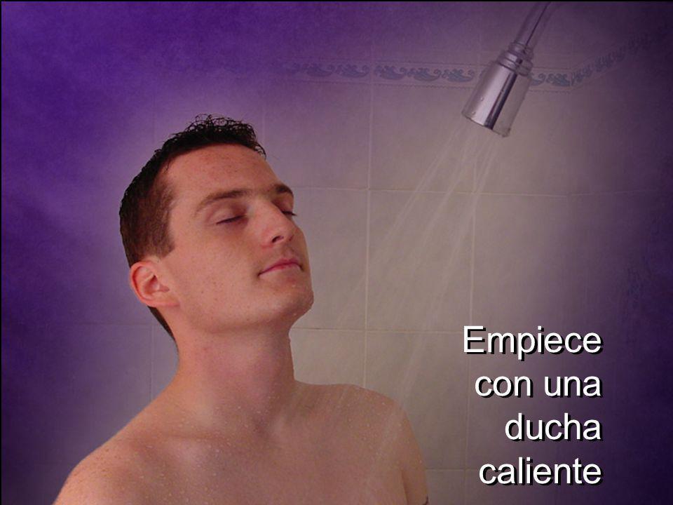 Empiece con una ducha caliente