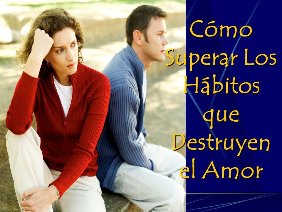 Cómo Superar Los Hábitos que Destruyen el Amor