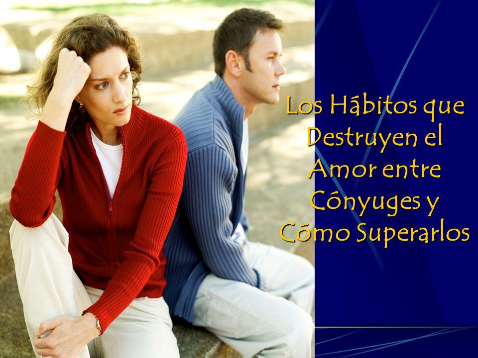 Los Hábitos que Destruyen el Amor entre Cónyuges y Cómo Superarlos