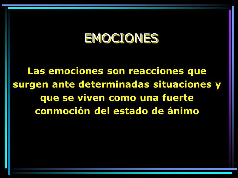 EMOCIONES Las emociones son reacciones que surgen ante determinadas situaciones y que se viven como una fuerte conmoción del estado de ánimo.