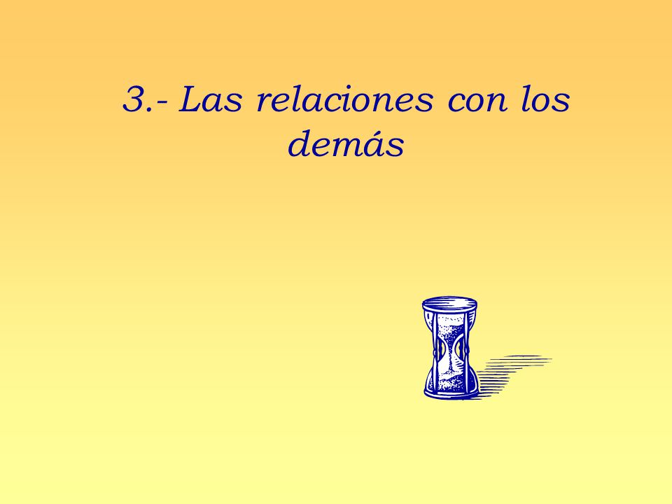 3.- Las relaciones con los demás