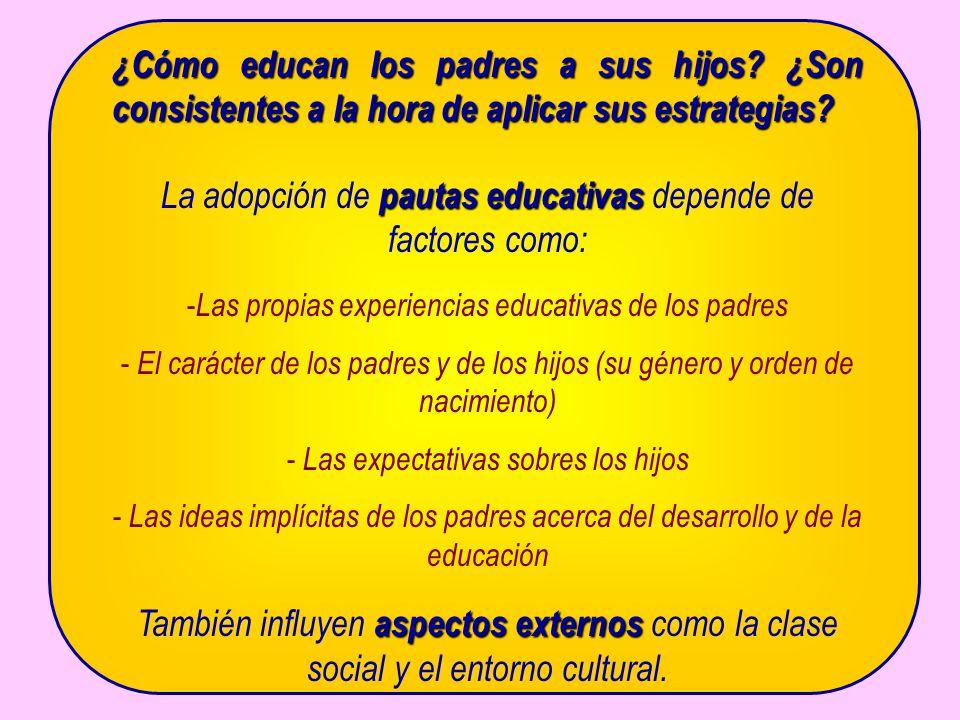 La adopción de pautas educativas depende de factores como: