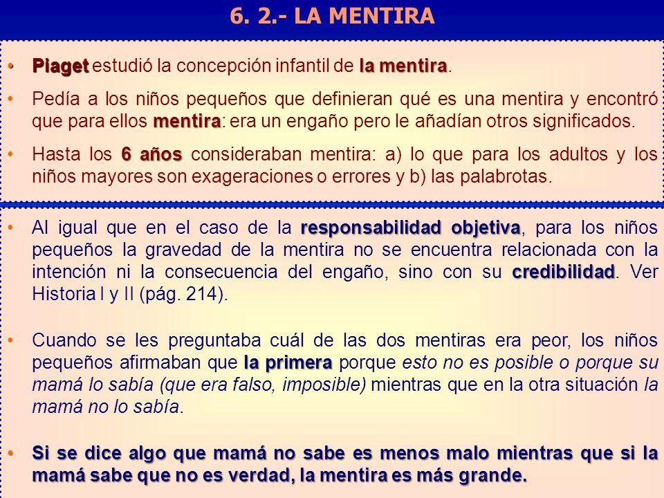 6. 2.- LA MENTIRA Piaget estudió la concepción infantil de la mentira.