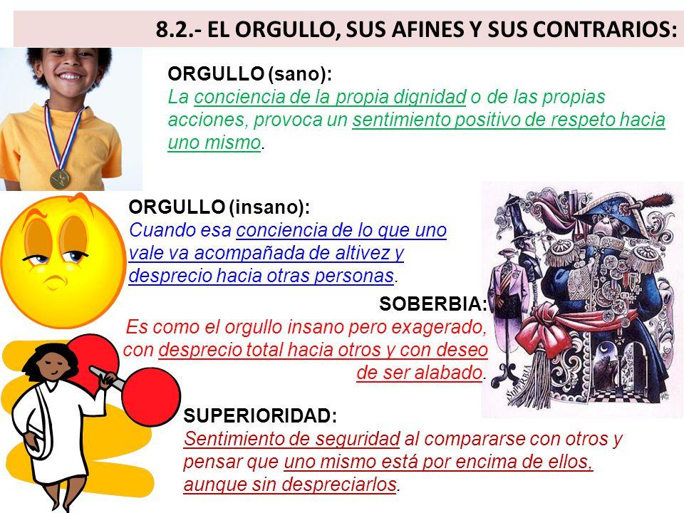 8.2.- EL ORGULLO, SUS AFINES Y SUS CONTRARIOS: