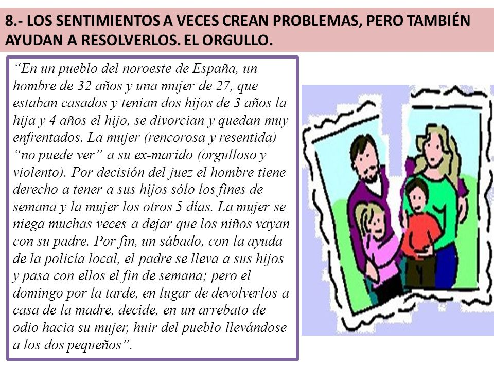 8.- LOS SENTIMIENTOS A VECES CREAN PROBLEMAS, PERO TAMBIÉN AYUDAN A RESOLVERLOS. EL ORGULLO.