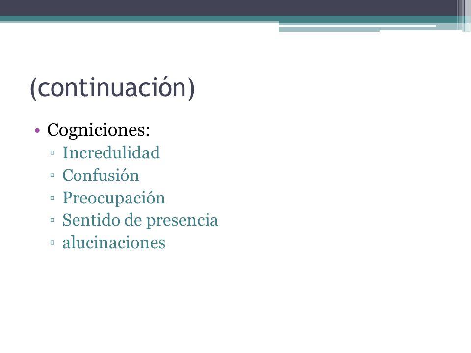 (continuación) Cogniciones: Incredulidad Confusión Preocupación