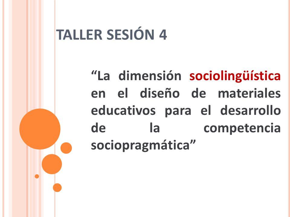 TALLER SESIÓN 4 La dimensión sociolingüística en el diseño de materiales educativos para el desarrollo de la competencia sociopragmática