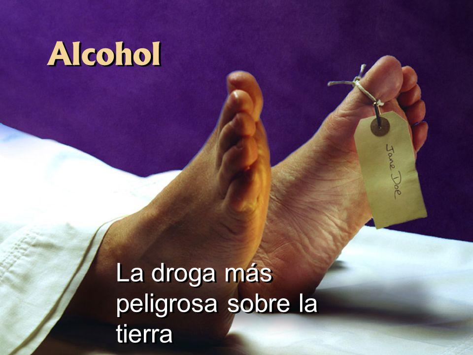 Alcohol La droga más peligrosa sobre la tierra