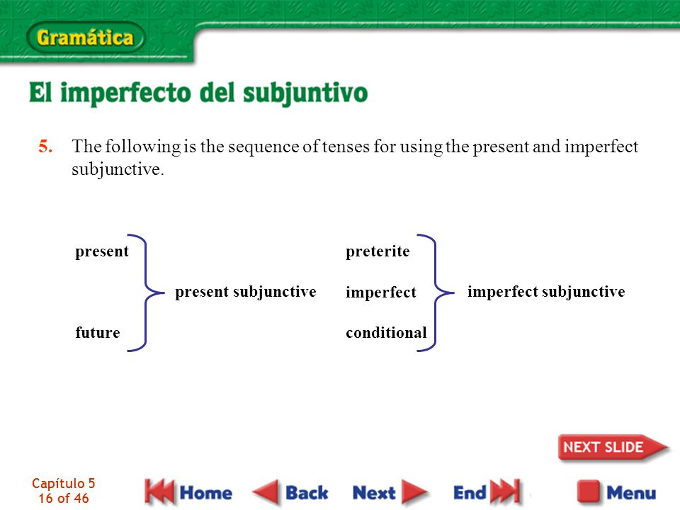 5. The following is the sequence of tenses for using the present and imperfect