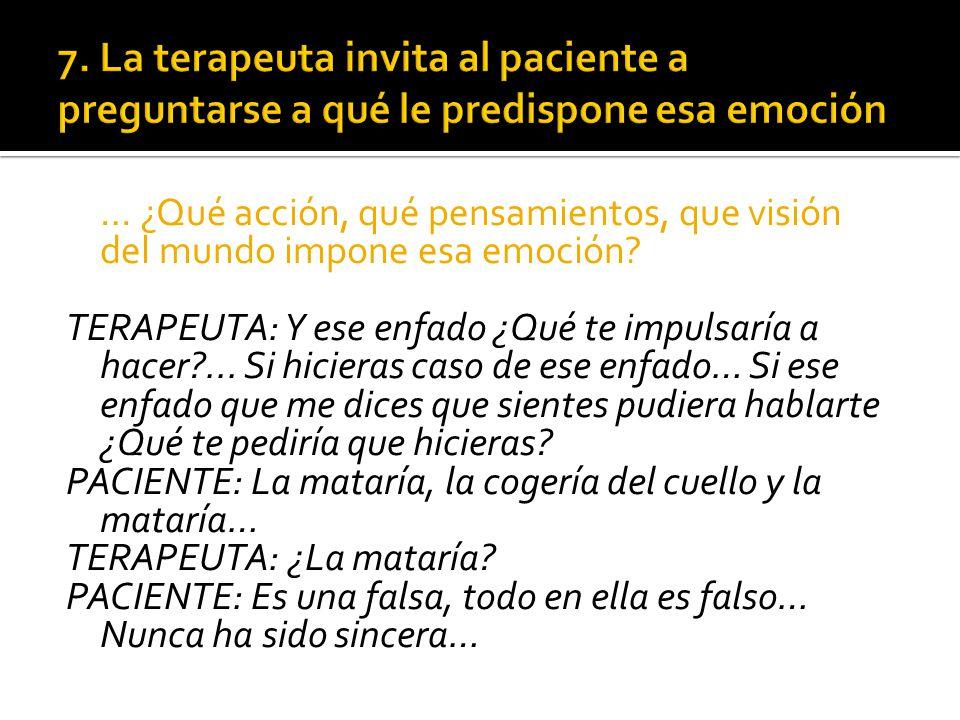 7. La terapeuta invita al paciente a preguntarse a qué le predispone esa emoción