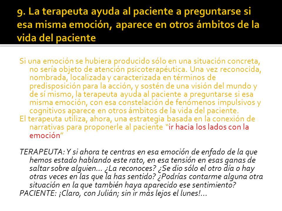 9. La terapeuta ayuda al paciente a preguntarse si esa misma emoción, aparece en otros ámbitos de la vida del paciente