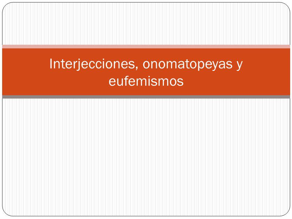 Interjecciones, onomatopeyas y eufemismos