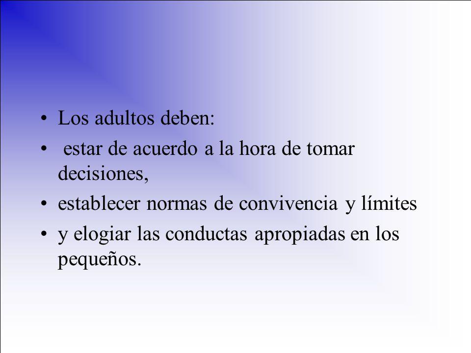 Los adultos deben: estar de acuerdo a la hora de tomar decisiones, establecer normas de convivencia y límites.