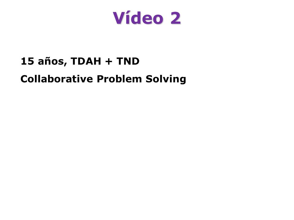 Vídeo 2 15 años, TDAH + TND Collaborative Problem Solving
