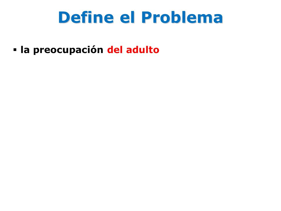 Define el Problema la preocupación del adulto