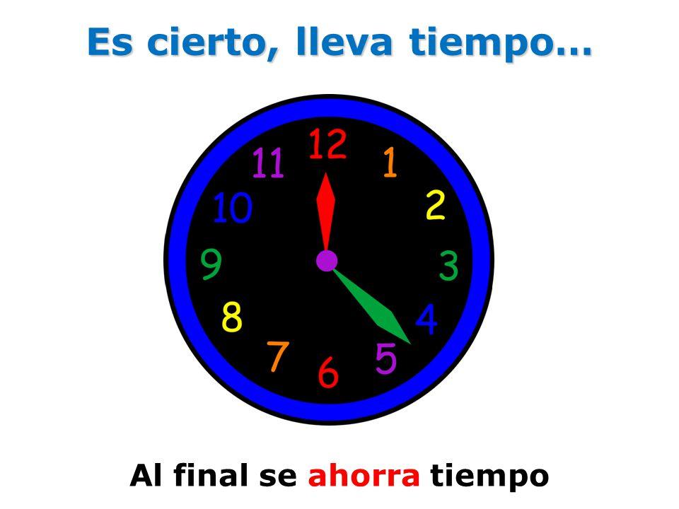 Es cierto, lleva tiempo… Al final se ahorra tiempo