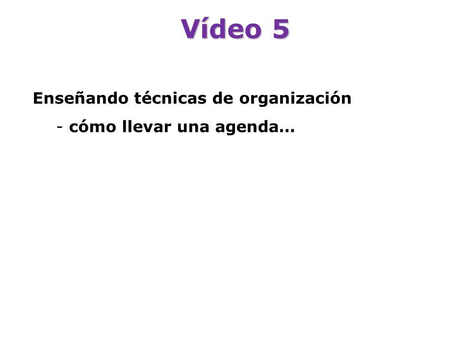 Vídeo 5 Enseñando técnicas de organización cómo llevar una agenda…