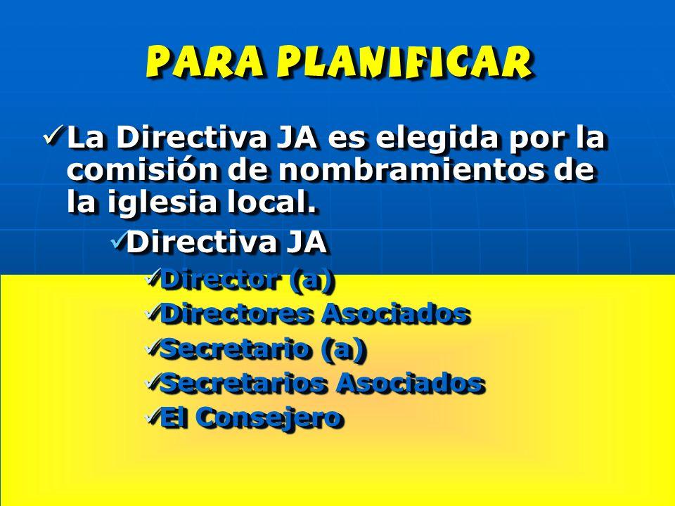 para planificar La Directiva JA es elegida por la comisión de nombramientos de la iglesia local. Directiva JA.