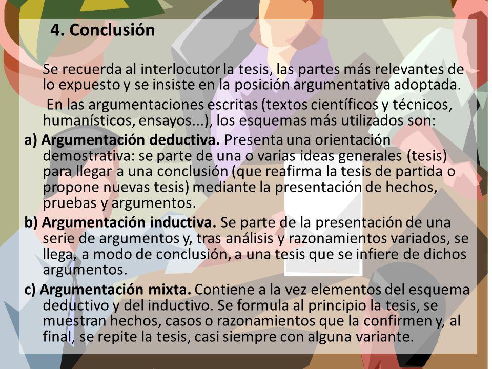 4. Conclusión Se recuerda al interlocutor la tesis, las partes más relevantes de lo expuesto y se insiste en la posición argumentativa adoptada.