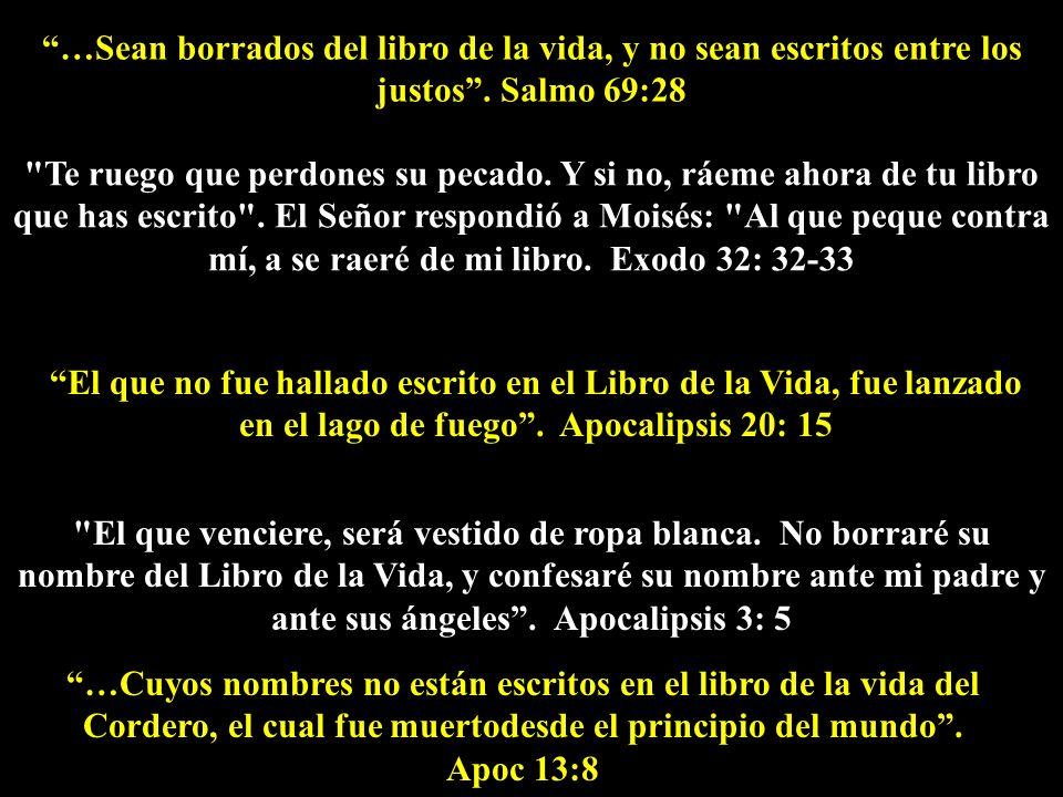 …Sean borrados del libro de la vida, y no sean escritos entre los justos . Salmo 69:28