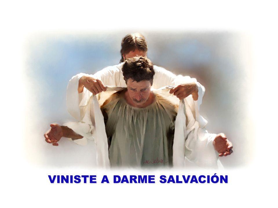 VINISTE A DARME SALVACIÓN