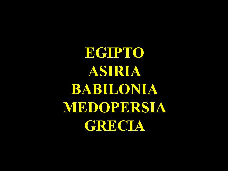 EGIPTO ASIRIA BABILONIA MEDOPERSIA GRECIA