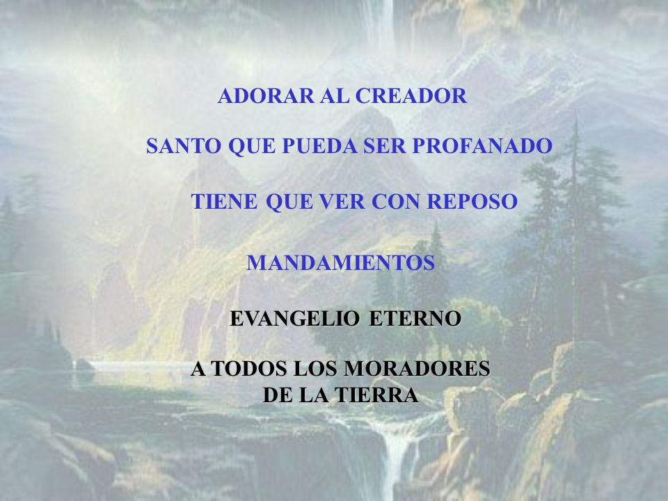 ADORAR AL CREADOR SANTO QUE PUEDA SER PROFANADO. TIENE QUE VER CON REPOSO. MANDAMIENTOS. EVANGELIO ETERNO.