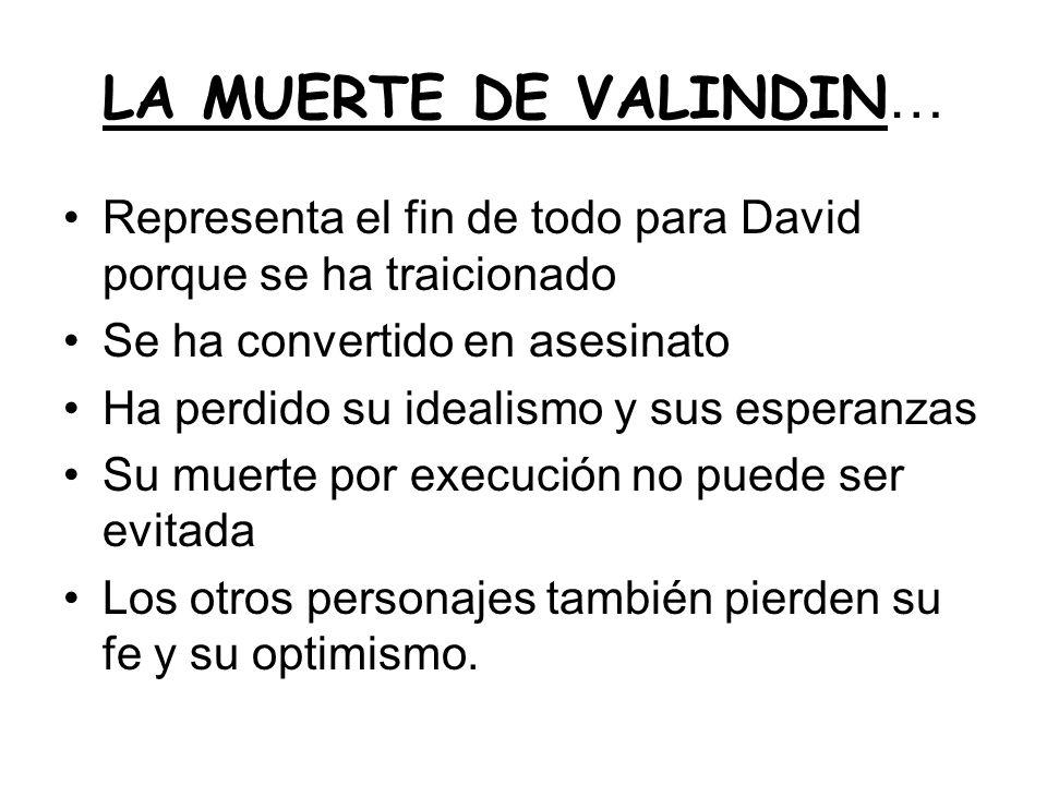 LA MUERTE DE VALINDIN… Representa el fin de todo para David porque se ha traicionado. Se ha convertido en asesinato.