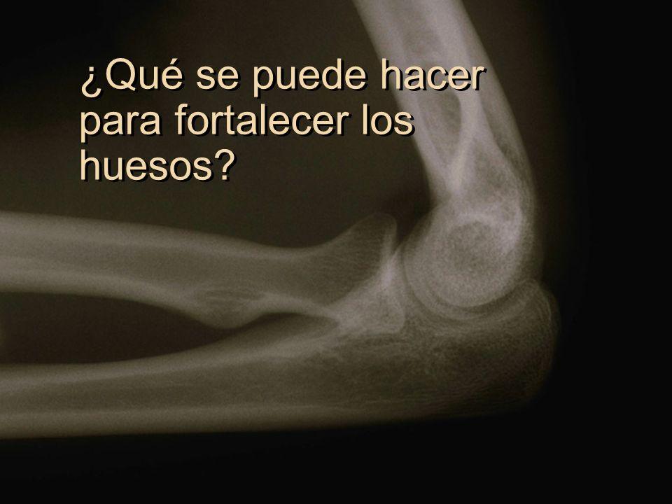 ¿Qué se puede hacer para fortalecer los huesos