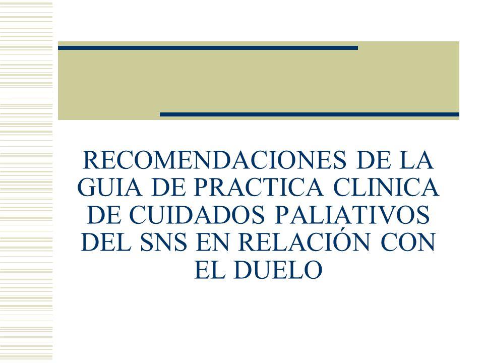 RECOMENDACIONES DE LA GUIA DE PRACTICA CLINICA DE CUIDADOS PALIATIVOS DEL SNS EN RELACIÓN CON EL DUELO
