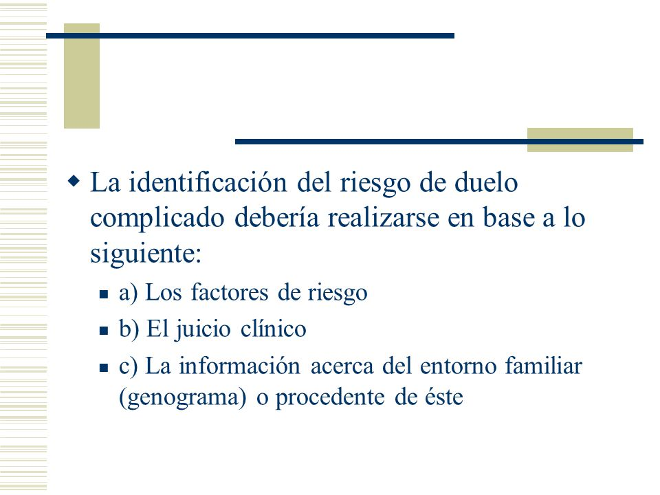 La identificación del riesgo de duelo complicado debería realizarse en base a lo siguiente: