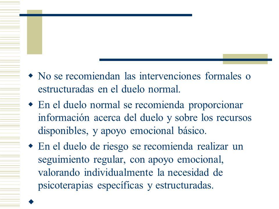 No se recomiendan las intervenciones formales o estructuradas en el duelo normal.