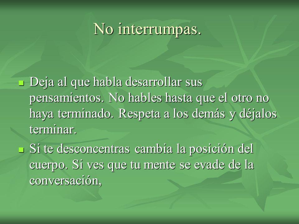No interrumpas.