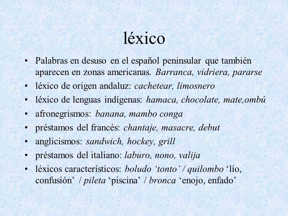 léxico Palabras en desuso en el español peninsular que también aparecen en zonas americanas. Barranca, vidriera, pararse.