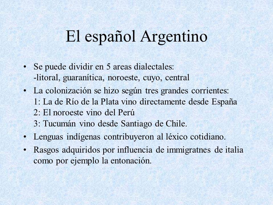 El español Argentino Se puede dividir en 5 areas dialectales: -litoral, guaranítica, noroeste, cuyo, central.