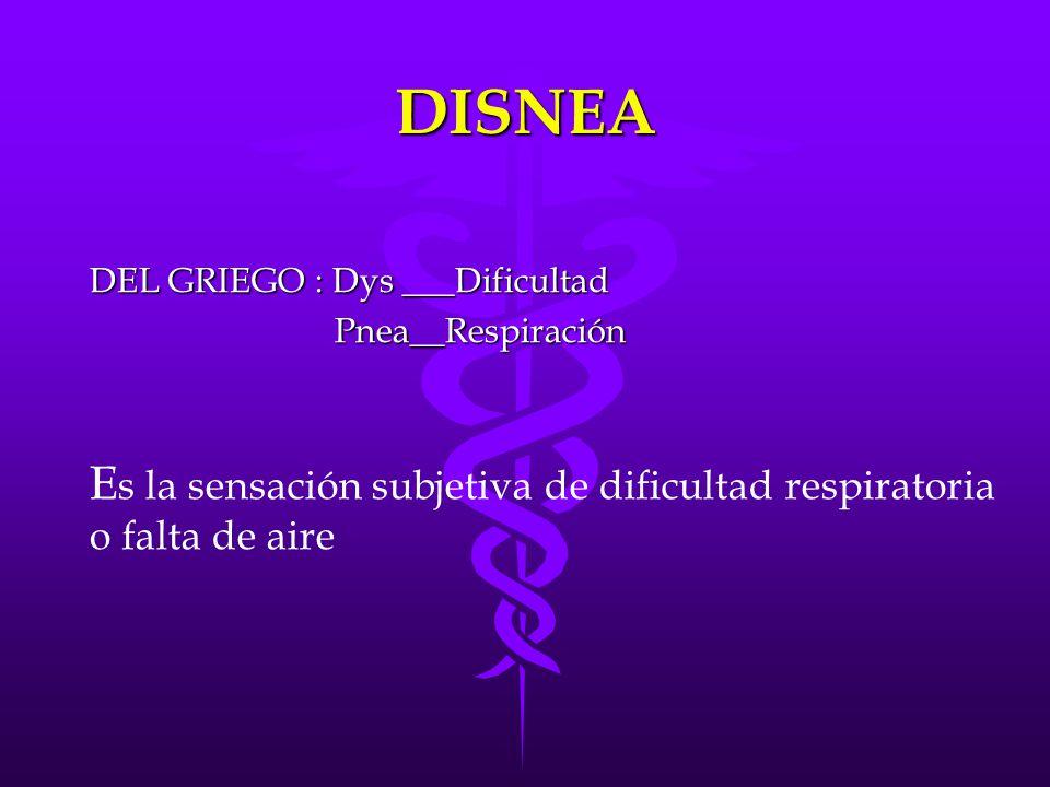 DISNEA Es la sensación subjetiva de dificultad respiratoria