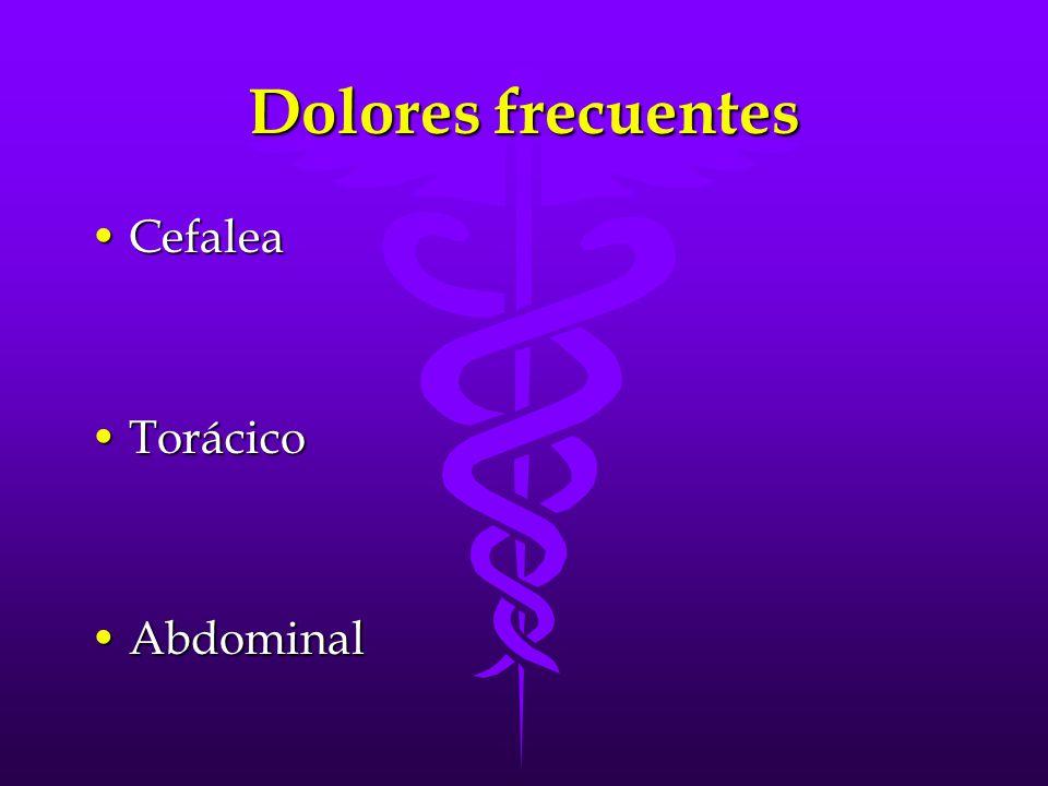 Dolores frecuentes Cefalea Torácico Abdominal