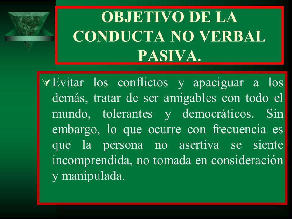 OBJETIVO DE LA CONDUCTA NO VERBAL PASIVA.