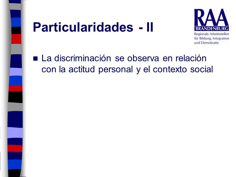 Particularidades - II La discriminación se observa en relación con la actitud personal y el contexto social.