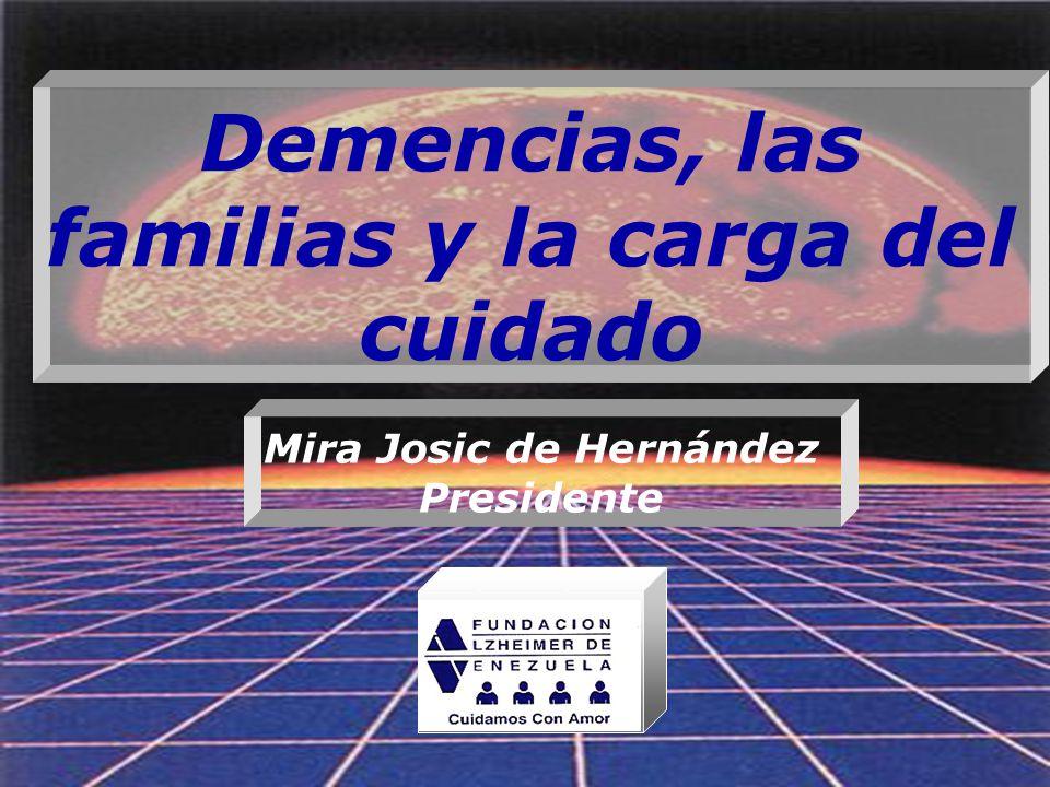 Demencias, las familias y la carga del cuidado Mira Josic de Hernández