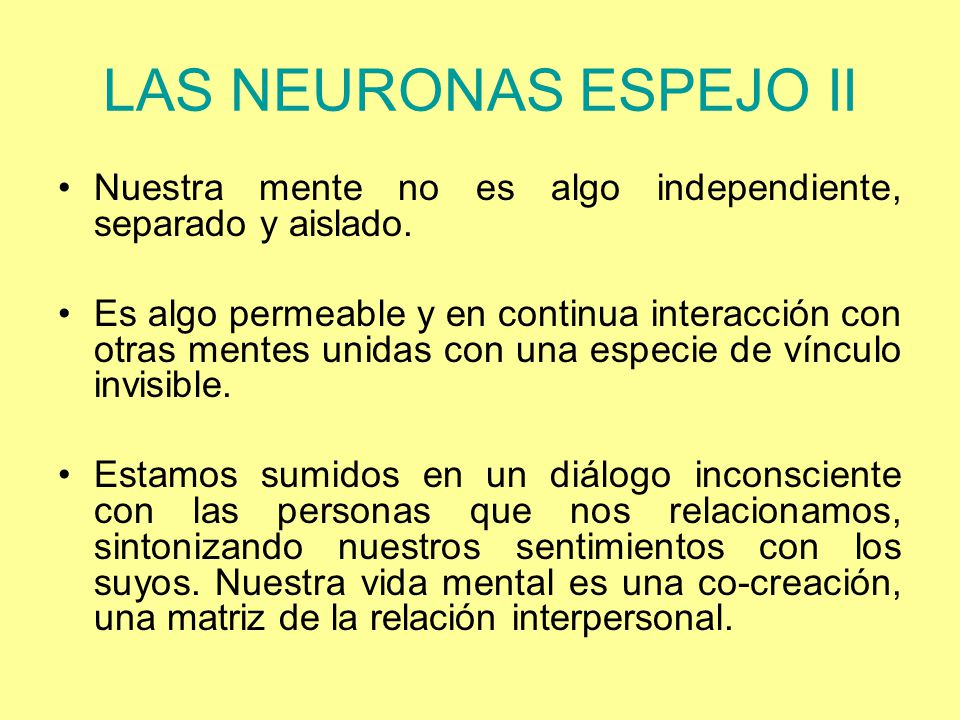 LAS NEURONAS ESPEJO II Nuestra mente no es algo independiente, separado y aislado.