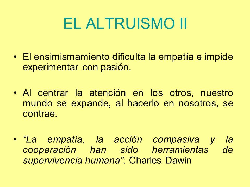 EL ALTRUISMO II El ensimismamiento dificulta la empatía e impide experimentar con pasión.